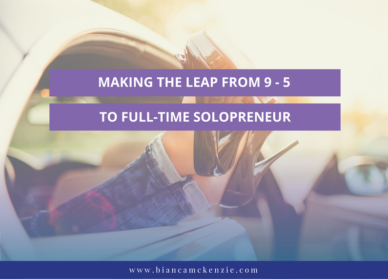 Making the leap from 9 – 5 to full-time solopreneur