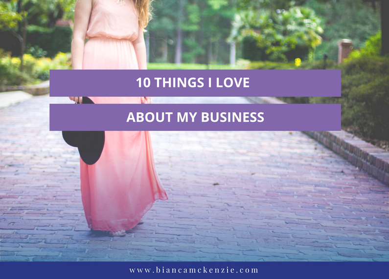 9079520db55 10 things I love about my business - Bianca McKenzie
