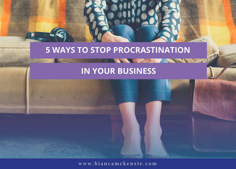 5 Ways to stop procrastination in your business