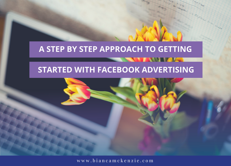 A step by step approach to getting started with Facebook ads