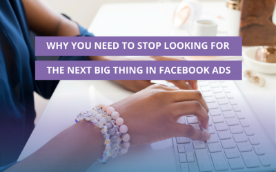 Why you need to stop looking for the next big thing in Facebook Ads