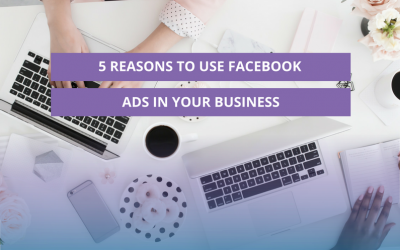 5 Reasons to use Facebook ads in your business