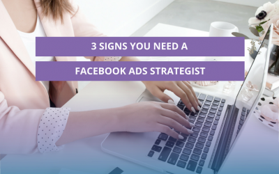 3 Signs you need a Facebook Ads Strategist