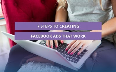 7 Steps to creating Facebook Ads that work