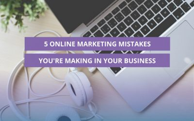5 online marketing mistakes you're making in your business