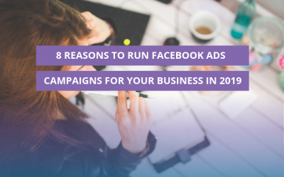 8 Reasons to run Facebook Ads campaigns for your business in 2019