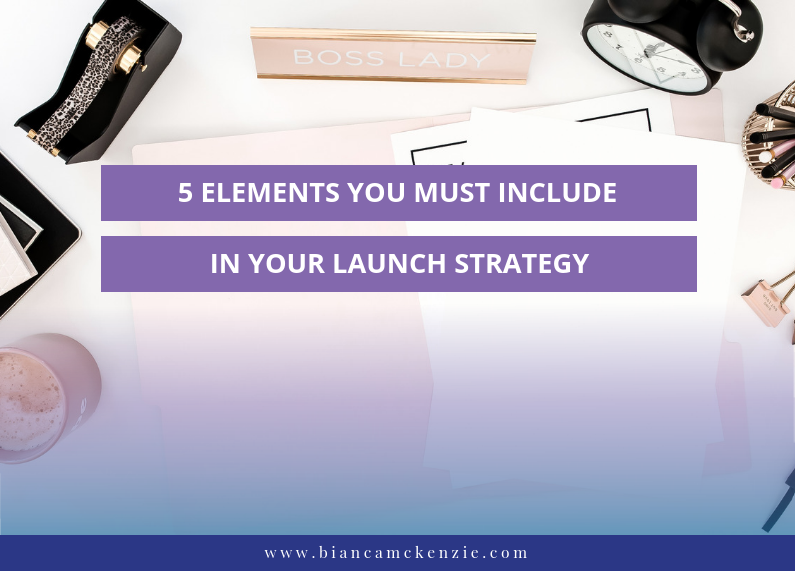 5 Elements you must include in your launch strategy