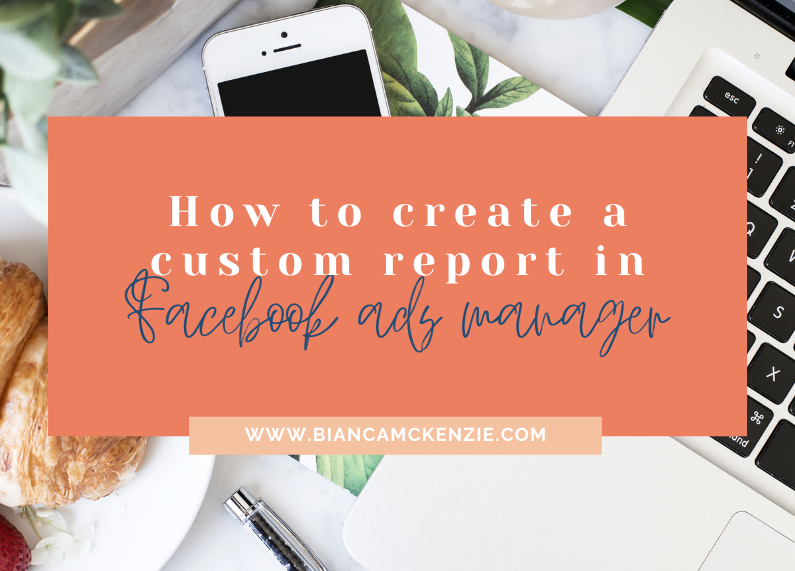 How to create a custom report in Facebook ads manager