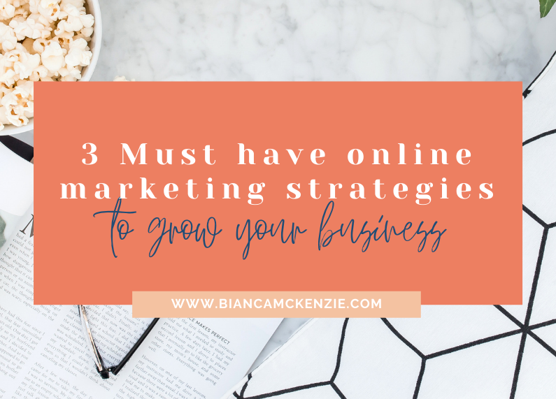 3 Must have online marketing strategies to grow your business