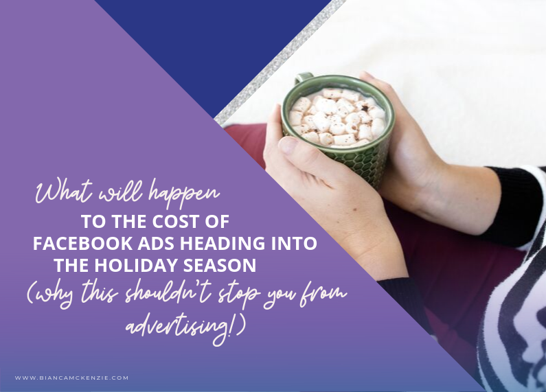 What will happen to the cost of Facebook ads heading into the holiday season (why this shouldn't stop you from advertising!)