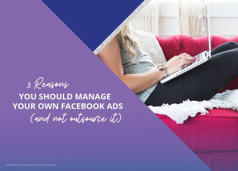 3 Reasons you should manage your own Facebook Ads (and not outsource it)