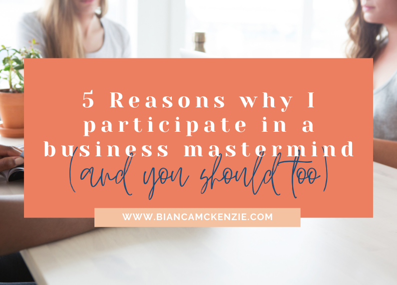 5 Reasons why I participate in a business mastermind (and you should too)
