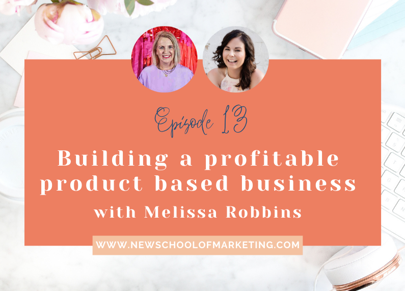 Building a profitable product based business with Melissa Robbins