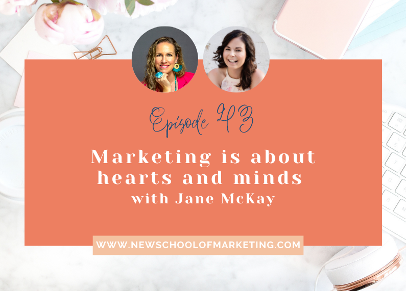Marketing is about hearts and minds with Jane McKay